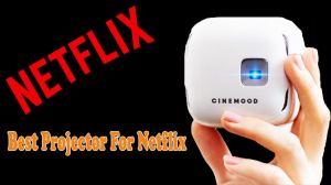 Best Projector For Netflix