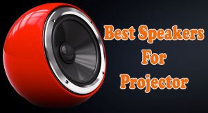 Best Speakers For Projector